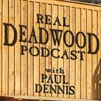 The Real Deadwood Podcast with Paul Dennis show
