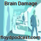 Brain Damage at floydpodcast.com show