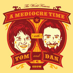 A Mediocre Time with Tom and Dan Show show