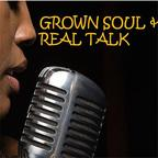 Grown Soul and Real Talk | Blog Talk Radio Feed show