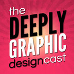 The Deeply Graphic Design Cast » Podcasts show