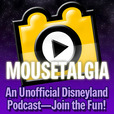Mousetalgia! - An Unofficial Disneyland Podcast show