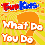 What Do You Do? from Fun Kids Radio show