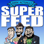 The Geek Actually Super Feed - GeekActually.com show