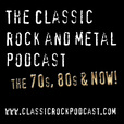 The Classic Rock and Metal Podcast The 70's, 80's and now! show