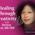 Healing Through Creativity - Desiree Cox MD, PhD show
