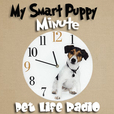 The My Smart Puppy Minute on Pet Life Radio (PetLifeRadio.com) show