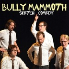 BULLY MAMMOTH SKETCH COMEDY show