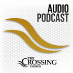 The Crossing Church :: Audio Podcast show