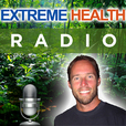 Extreme Health Radio - Radio.NaturalNews.com show