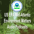 EPA Mid-Atlantic Environment Matters Podcasts show