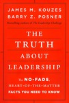 The Truth About Leadership, The No-Fads, Heart-of-The-Matter, Facts you NEED to know.  By James M. Kouzes and Barry Z. Posner