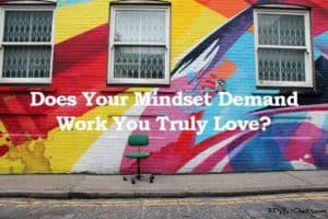 does-your-mindset-demand-work-you-truly-love
