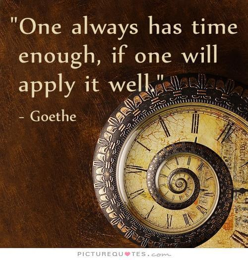 one-always-has-time-enough-if-one-will-apply-it-well-quote-1 (1)