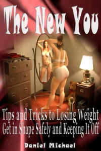 The New You: Tips and Tricks to Losing Weight, Get in Shape Safely and Keeping It Off