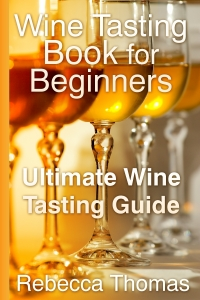 Wine Tasting Book for Beginners: Ultimate Wine Tasting Guide