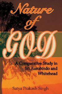 Nature of God: A Comparative Study in Sri Aurobindo and Whitehead