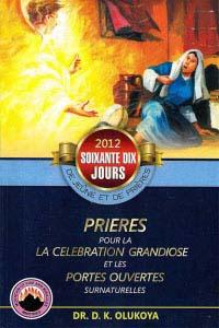 70 Jours De Jeune et de Prieres Programme 2012: Prieres pour la La Celebration Grandiose et les Portes Ouvertes Surnaturelles (French Edition)