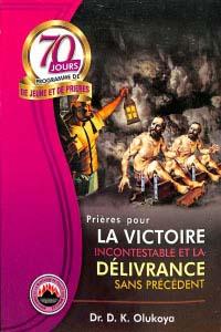 70 Jours Programme de Jeune et de Prieres 2017: Prieres pour la victoire incontestable et la delivrance sans precedent