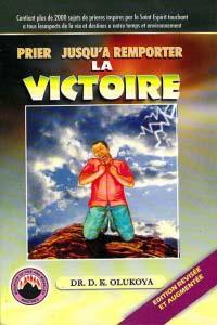 Prier Jusqu'a Remporter la Victoire (French Edition)