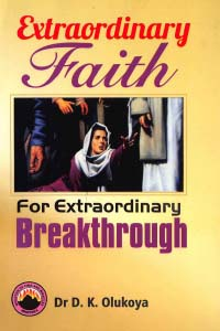 Extraordinary Faith for Extraordinary Breakthroughs