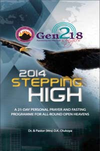 2014 Stepping High A 21-DAY PERSONAL PRAYER AND FASTING PROGRAMME FOR ALL-ROUND OPEN HEAVENS