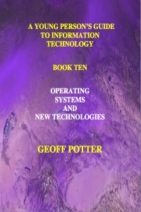 A Young Person's Guide to Information Technology Book Ten Operating Systems and New Technologies
