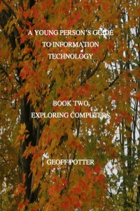 A Young Person's Guide to Information Technology Book Two Exploring Computers