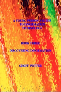 A Young Person's Guide to Information Technology Book Three Discovering Information