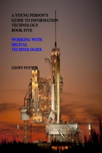 A Young Person's Guide to Information Technology Book Five Working With Digital Technologies