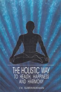The Holistic Way to Health, Happiness and Harmony