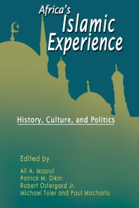 Africas Islamic Experiences- History, Culture, and Politics