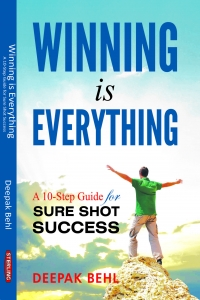 WINNING is EVERYTHING: A 10-Step Guide for SURE SHOT SUCCESS
