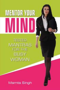 Mentor Your Mind: Tested Mantras For The Busy Woman