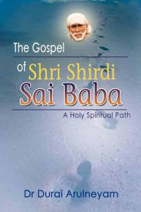 The Gospel of Shri Shirdi Sai Baba: A Holy Spiritual Path