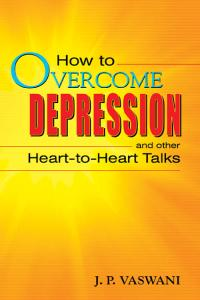 How to OVERCOME DEPRESSION and other Heart-to-Heart Talks