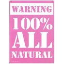 Warning 100% All Natural Tin Sign