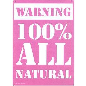 Warning 100% All Natural Tin Sign