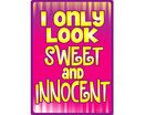 I Only Look Sweet Tin Sign