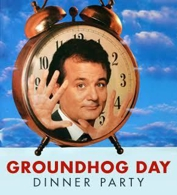 Dinner Party: Groundhog Day
