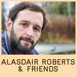 Alasdair Roberts &amp; Friends