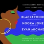 Cameo Gallery & 'Body Talk' Presents Lady Blacktronica (Sound Black Recordings, SF), Nooka Jones, Evan Michael