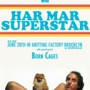 Last Fridays with Har Mar Superstar, Born Cages