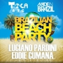 Toca presents Brazilian Beach Party with Luciano Pardini Eddie Cumana