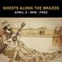 Ghosts Along on the Brazos • 9PM • FREE