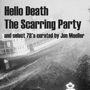 The Scarring Party, Hello Death