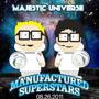MAJESTIC UNIVERSE w/ MANUFACTURED SUPERSTARS
