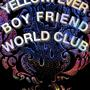 Yellow Fever + World Club + Boy Friend
