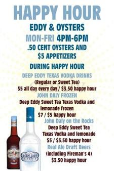 Eddy &amp; Oysters Happy Hour Mon-Fri 4-6: $.50 Oysters, $5 Apps, $3.50 Deep Eddy Vodka Drinks &amp; More!