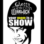 Ghetto Sketch Warlock presents: Your Mom Is A Show